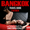 Christopher Street - Bangkok Travel Guide for Men: Travel Thailand Like You Really Want To (Unabridged)  artwork