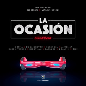 La Ocasión (Remix) [feat. Ozuna, De La Ghetto, Arcángel, Anuel AA, Daddy Yankee, Nicky Jam, Farruko, J Balvin & Zion] - Single Mp3 Download