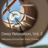 Deep Relaxation, Vol. 2 (feat. Koshi Chimes)