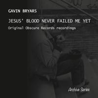 Gavin Bryars - Bryars: Jesus' Blood Never Failed Me Yet artwork
