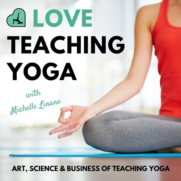 Love Teaching Yoga Podcast By Michelle Linane Yoga Teacher Career