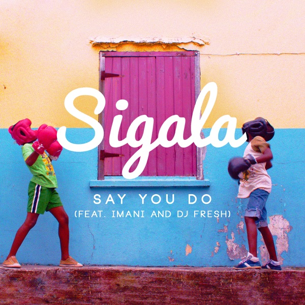 Sigala</b> - Say You Do feat. Imani And DJ Fresh (Radio Edit)