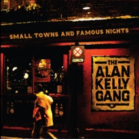 Small Towns and Famous Nights by Alan Kelly Gang on Apple Music