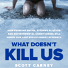 Scott Carney - What Doesn't Kill Us: How Freezing Water, Extreme Altitude and Environmental Conditioning Will Renew Our Lost Evolutionary Strength (Unabridged) artwork