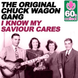 ‎I Know My Saviour Cares (Remastered) - Single by The Original Chuck Wagon  Gang