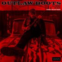DJ Who & Freshcobar - Outlaw Boots (Freshcobar Remix) [feat. Ady] - Single