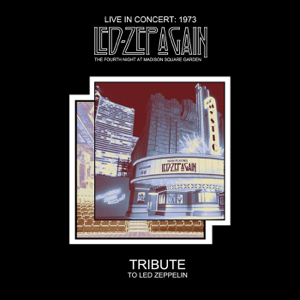 Led Zepagain - Live in Concert 1973: The Fourth Night at Madison Square Garden (Tribute to Led Zeppelin)