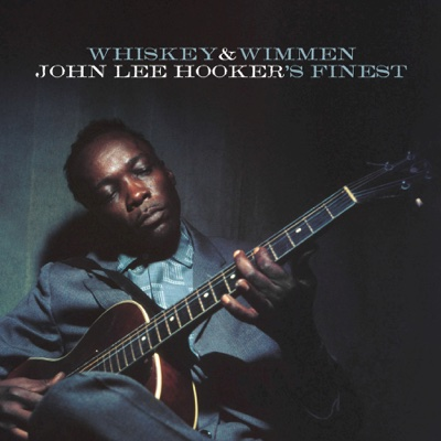 Whiskey & Wimmen: John Lee Hooker's Finest - John Lee Hooker album
