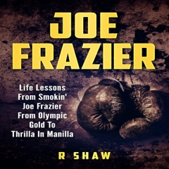 Joe Frazier: Life Lessons from Smokin' Joe Frazier, from Olympic Gold to Thrilla in Manilla  (Unabridged)