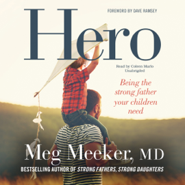 Hero: Becoming the Strong Father Your Children Need (Unabridged) audiobook