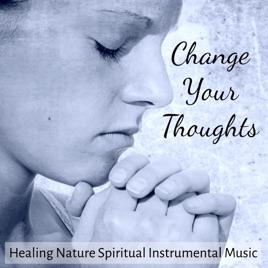 Change Your Thoughts - Healing Nature Spiritual Instrumental Music by  Buddha Virtue
