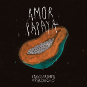 Amor Papaya (with Caloncho)