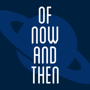 Of Now And Then podcast