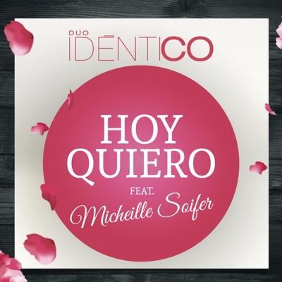 Hoy Quiero (feat. Micheille Soifer) - Single - Identico
