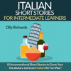 Olly Richards - Italian Short Stories for Intermediate Learners: Eight Unconventional Short Stories to Grow Your Vocabulary and Learn Italian the Fun Way! (Unabridged)  artwork