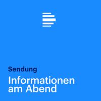 Informationen am Abend - komplette Sendung - Deutschlandfunk podcast