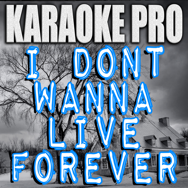 I Don't Wanna Live Forever (Originally Performed by Zayn & Taylor Swift)  [Karaoke Version] - Single by Karaoke Pro