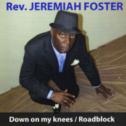 Down on My Knees - Reverend Jeremiah Foster - Reverend Jeremiah Foster