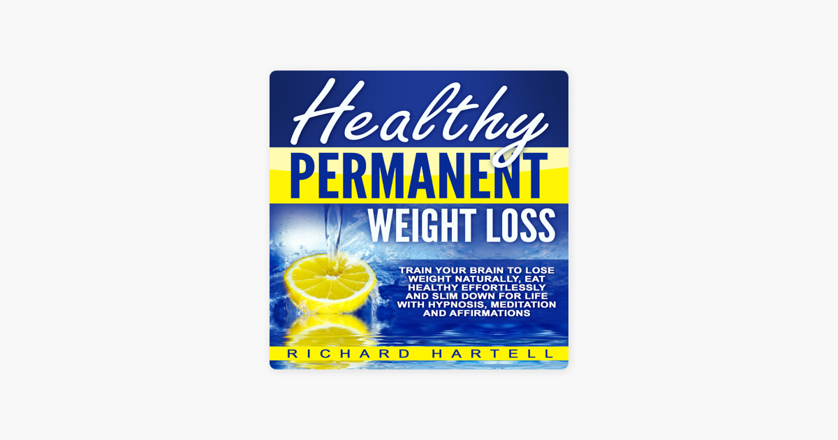 Healthy Permanent Weight Loss Train Your Brain To Lose Weight Naturally Eat Healthy Effortlessly And Slim Down For Life With Hypnosis Meditation