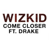 Come Closer (feat. Drake) - Single