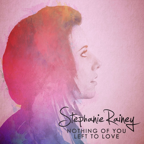 Stephanie Rainey - Nothing Of You Left To Love