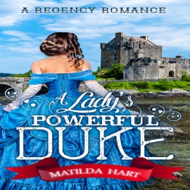 A Lady's Powerful Duke (Unabridged) - Matilda Hart & Historical, Deluxe mp3 listen download