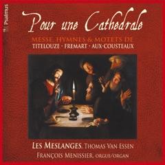 Pour une cathédrale: Messe, hymnes et motets de Titelouze, Fremart, Aux-Cousteaux