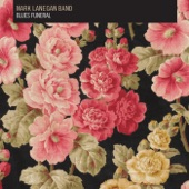 Mark Lanegan Band - Riot in My House
