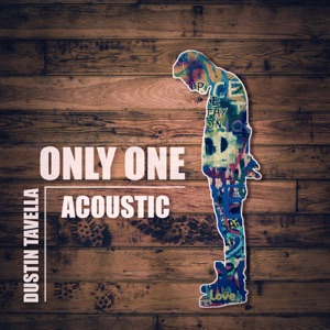 dUSTIN tAVELLA - Only One (Acoustic Version)