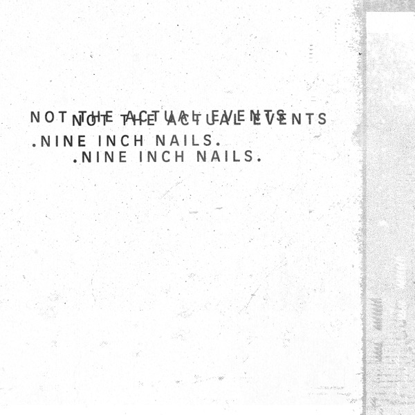 Not The Actual Events by Nine Inch Nails on Apple Music