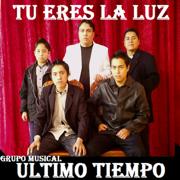 Tu Eres La Luz - Grupo Musical Ultimo TIempo - Grupo Musical Ultimo TIempo