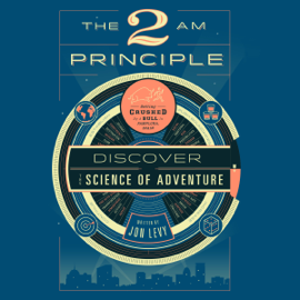The 2 AM Principle: Discover the Science of Adventure (Unabridged) audiobook