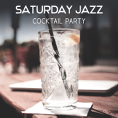 Saturday Jazz – Cocktail Party, Funky Time, Bar Music Moods, Late Night Jazz for Entertaining, Chillout in Jazz Club, Party Background Music - Jazz Cocktail Party Ensemble - Jazz Cocktail Party Ensemble