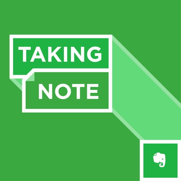 Taking Note: A podcast by Evernote