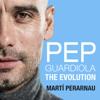 Martí Perarnau - Pep Guardiola: The Evolution (Unabridged) bild