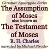 The Assumption of Moses, also known as The Testament of Moses: Christian Apocrypha Series (Unabridged)
