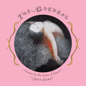 John Zorn - The Goddess - Music For the Ancient of Days
