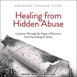Healing from Hidden Abuse: A Journey Through the Stages of Recovery from Psychological Abuse (Unabridged) audiobook