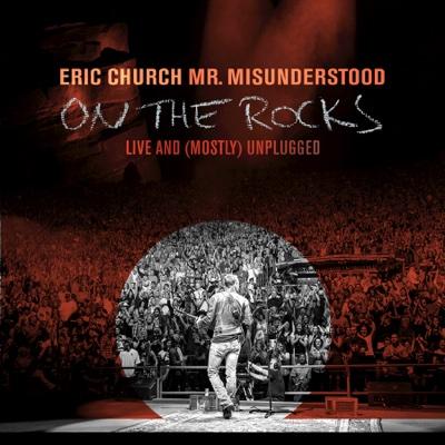 Mr. Misunderstood On the Rocks: Live & (Mostly) Unplugged - Eric Church album
