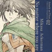 No Matter Where You Are - Mikasa Ackerman (CV:Yui Ishikawa)