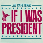 Las Cafeteras - If I Was President