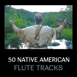 50 Native American Flute Tracks – Indian Spiritual Music, Shamanic Music,  Relaxing Natural Sounds, Shamanism, Wooden Flute Songs, Tribal