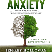 Anxiety: Rewire Your Brain Using Neuroscience to Beat Anxiety, Fear, Worry, Shyness, and Panic Attacks  (Unabridged)