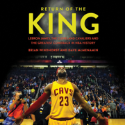 Download Return of the King: LeBron James, the Cleveland Cavaliers and the Greatest Comeback in NBA History (Unabridged) Audio Book