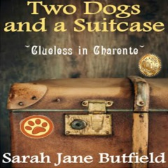 Two Dogs and a Suitcase: Clueless in Charente: Sarah Jane's Travel Memoirs Series Book 2 (Unabridged)