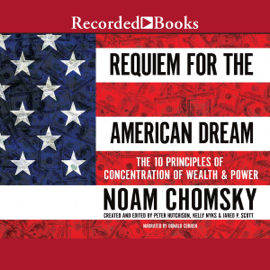 Requiem for the American Dream: The Principles of Concentrated Wealth and Power (Unabridged) audiobook