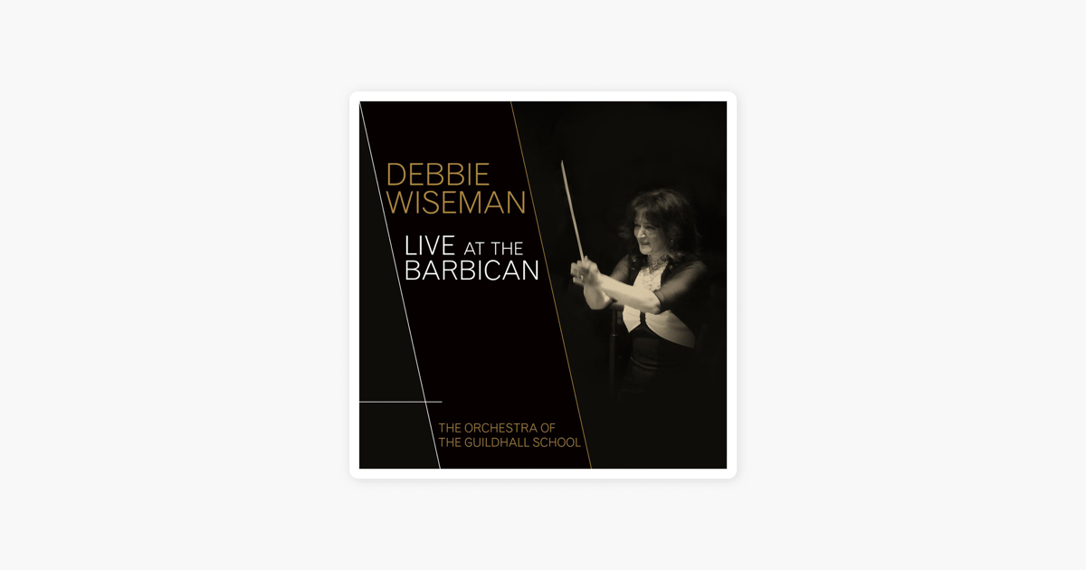 Debbie Wiseman Live at the Barbican (Live Version) by Debbie Wiseman & The  Orchestra of the Guildhall School on Apple Music