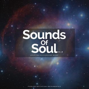 Sounds of Soul Uplifting Background Music, Vol. 2 – Fearless Motivation Instrumentals