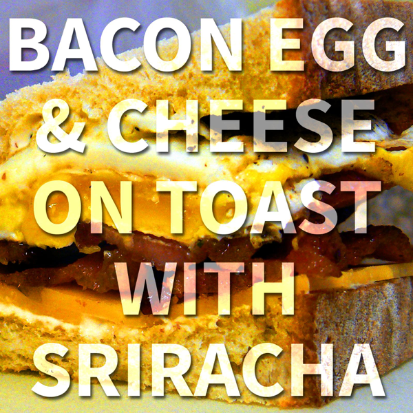 Bacon Egg & Cheese on Toast with Sriracha - Single by Psychostick