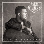 Chain Breaker - Zach Williams - Zach Williams